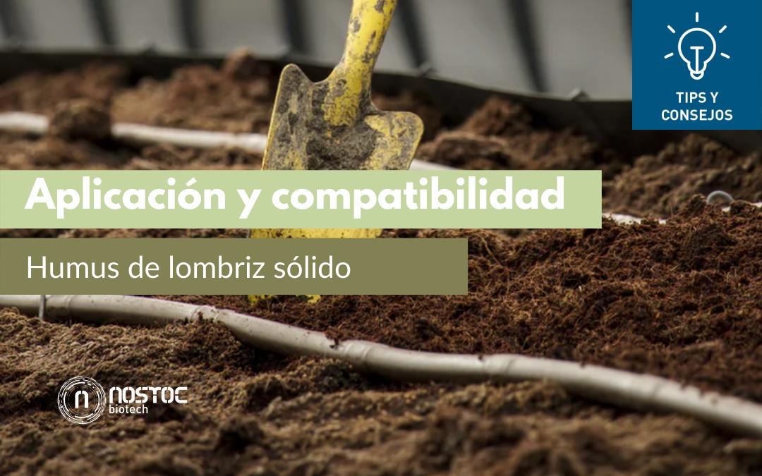 Aplicación y compatibilidad del Humus de lombriz sólido